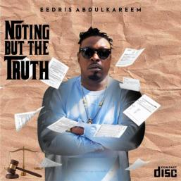 [Album] Nothing But The Truth by Eedris Abdulkareem Ft. Olamide, Rugged Man